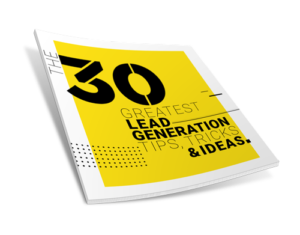 The 30 Greatest Lead Generating Tips, Tricks and Ideas